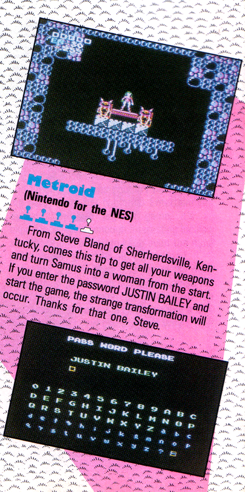 """A crop from a magazine shows a screenshot of the password screen and a screenshot of the outcome, and says: """"From Steve Bland of Sherherdsville, Kentucky, comes this tip to get all your weapons and turn Samus into a woman from the start. If you enter the password Justin Bailey and start the game, the strange transformation will occur. Thanks for that one, Steve."""""""